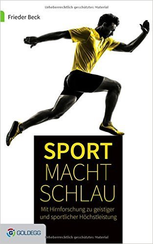 Sport macht schlau Mit der Hirnforschung zu geistiger und sportlicher Höchstleistung